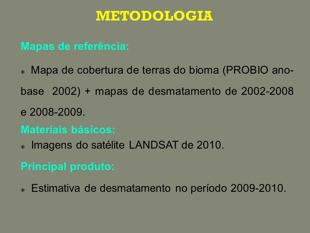 Mapas de referência: Mapa de cobertura de terras do bioma (PROBIO ano- base 2002) + mapas de desmatamento de 2002-2008 e 2008-2009. Materiais básicos: