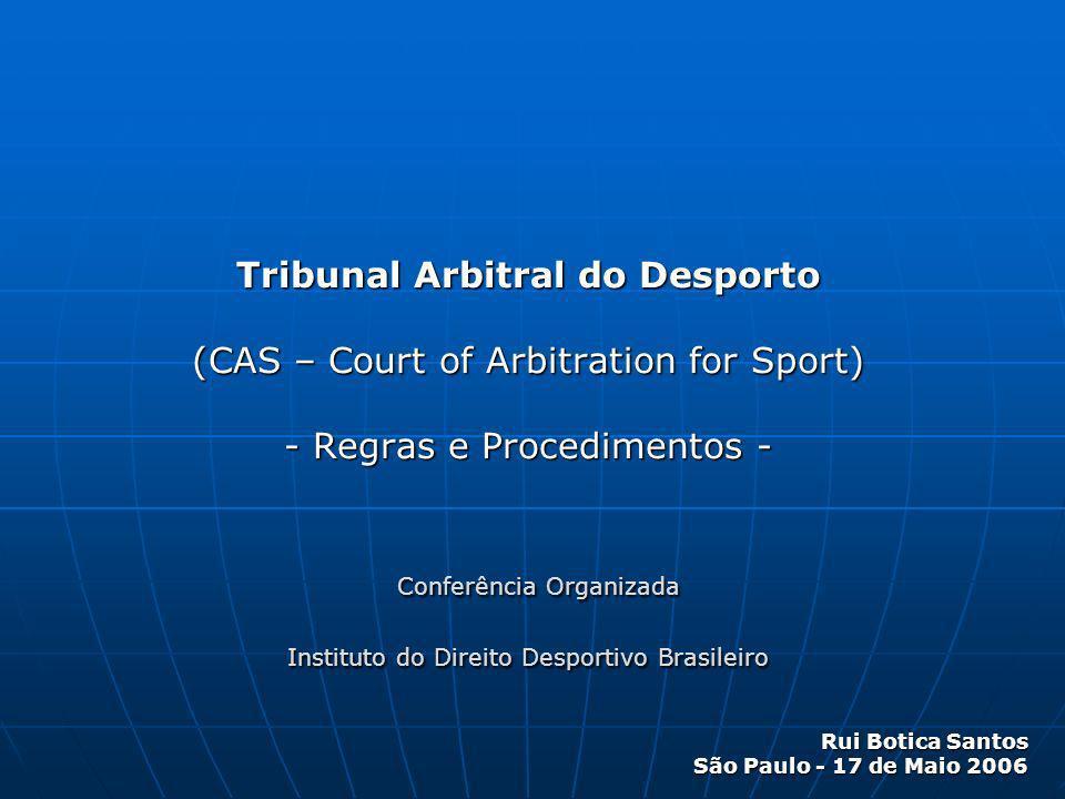 Tribunal Arbitral do Desporto (CAS – Court of Arbitration for Sport) - Regras e Procedimentos - Conferência Organizada Instituto do Direito Desportivo