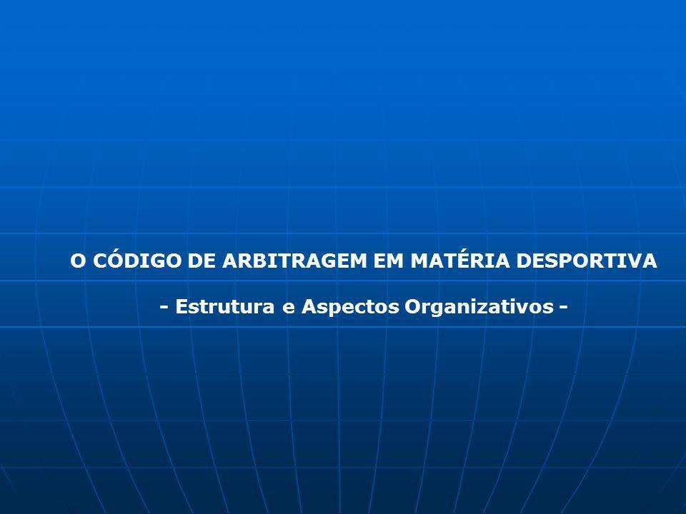 O CÓDIGO DE ARBITRAGEM EM MATÉRIA DESPORTIVA - Estrutura e Aspectos Organizativos -