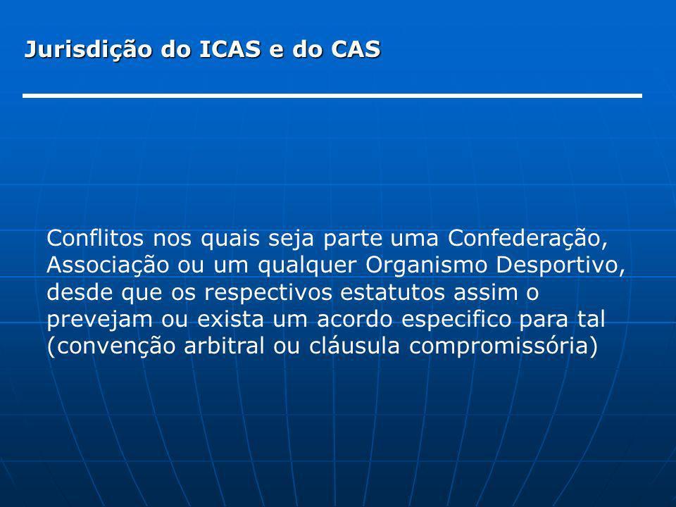 Jurisdição do ICAS e do CAS Conflitos nos quais seja parte uma Confederação, Associação ou um qualquer Organismo Desportivo, desde que os respectivos