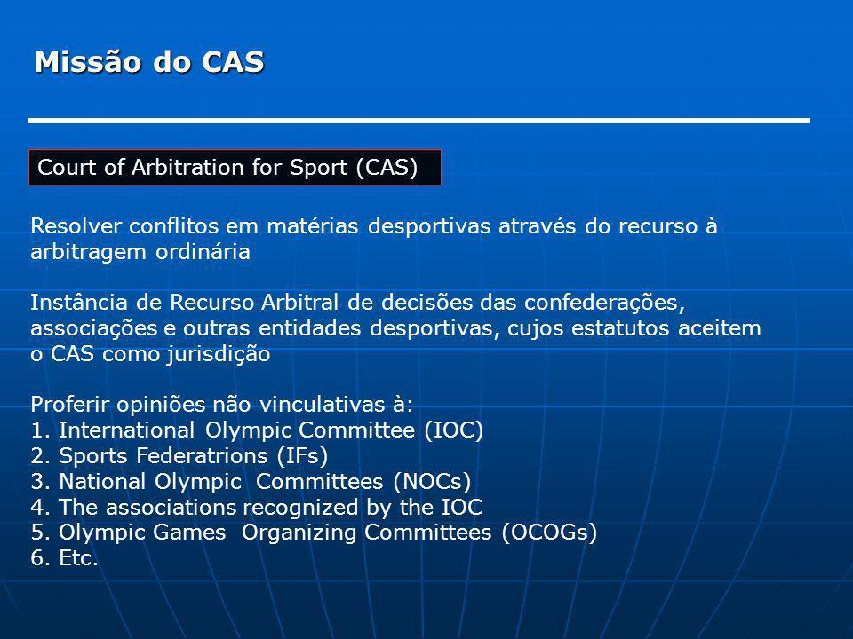 Missão do CAS Court of Arbitration for Sport (CAS) Resolver conflitos em matérias desportivas através do recurso à arbitragem ordinária Instância de R