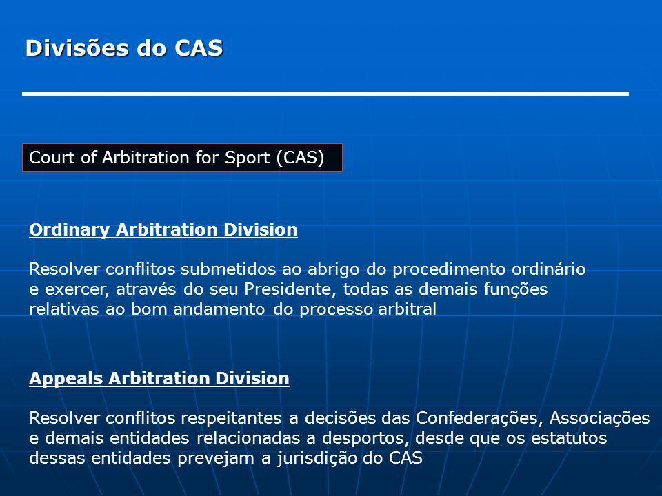 Divisões do CAS Court of Arbitration for Sport (CAS) Ordinary Arbitration Division Resolver conflitos submetidos ao abrigo do procedimento ordinário e
