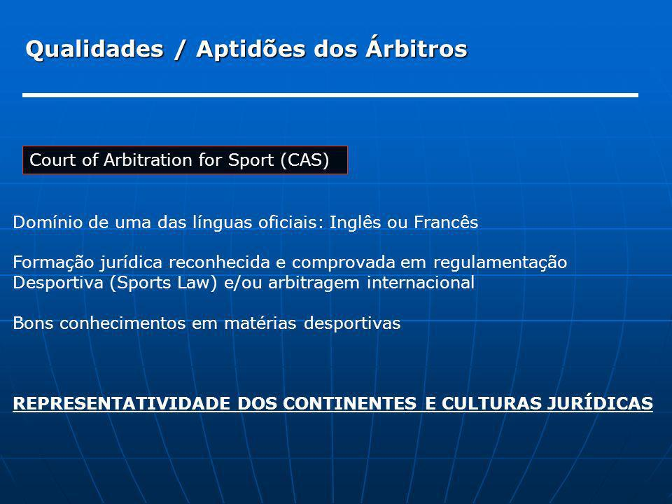 Qualidades / Aptidões dos Árbitros Court of Arbitration for Sport (CAS) Domínio de uma das línguas oficiais: Inglês ou Francês Formação jurídica recon