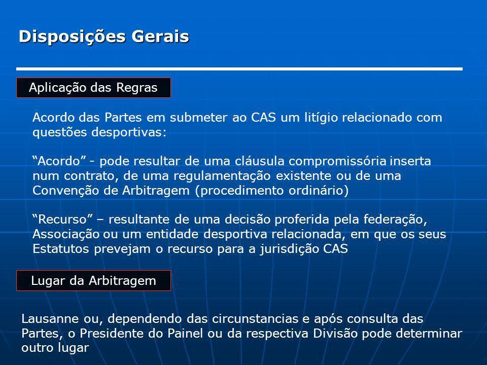 Disposições Gerais Aplicação das Regras Lugar da Arbitragem Lausanne ou, dependendo das circunstancias e após consulta das Partes, o Presidente do Pai