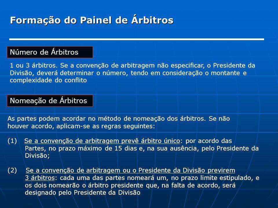 Formação do Painel de Árbitros Número de Árbitros 1 ou 3 árbitros. Se a convenção de arbitragem não especificar, o Presidente da Divisão, deverá deter
