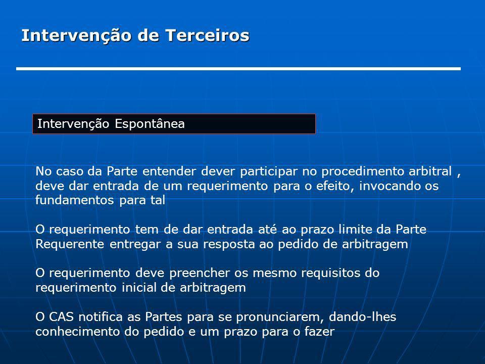 Intervenção de Terceiros Intervenção Espontânea No caso da Parte entender dever participar no procedimento arbitral, deve dar entrada de um requerimen