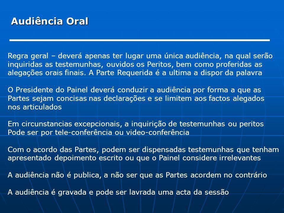 Audiência Oral Regra geral – deverá apenas ter lugar uma única audiência, na qual serão inquiridas as testemunhas, ouvidos os Peritos, bem como profer