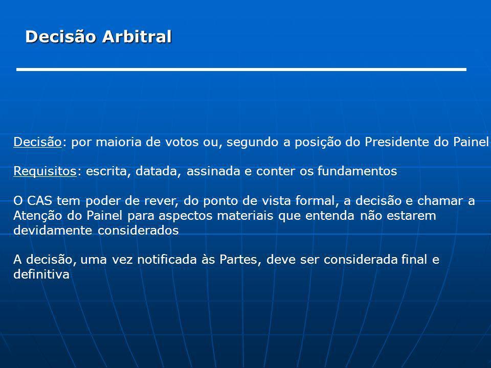 Decisão Arbitral Decisão: por maioria de votos ou, segundo a posição do Presidente do Painel Requisitos: escrita, datada, assinada e conter os fundame