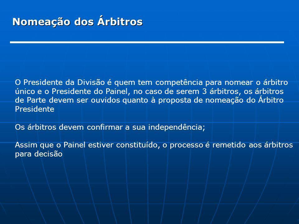 Nomeação dos Árbitros O Presidente da Divisão é quem tem competência para nomear o árbitro único e o Presidente do Painel, no caso de serem 3 árbitros