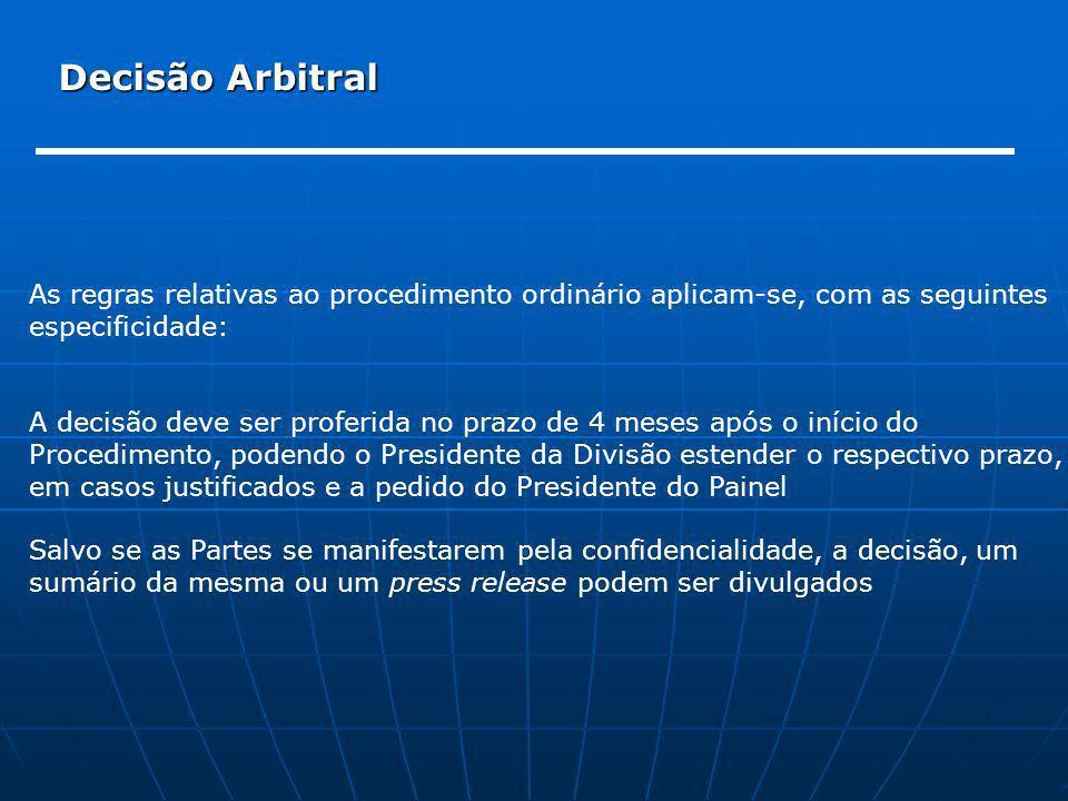 Decisão Arbitral As regras relativas ao procedimento ordinário aplicam-se, com as seguintes especificidade: A decisão deve ser proferida no prazo de 4