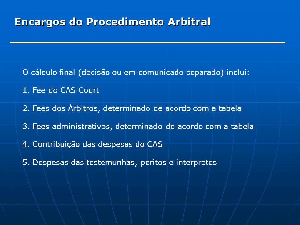 Encargos do Procedimento Arbitral O cálculo final (decisão ou em comunicado separado) inclui: 1. Fee do CAS Court 2. Fees dos Árbitros, determinado de