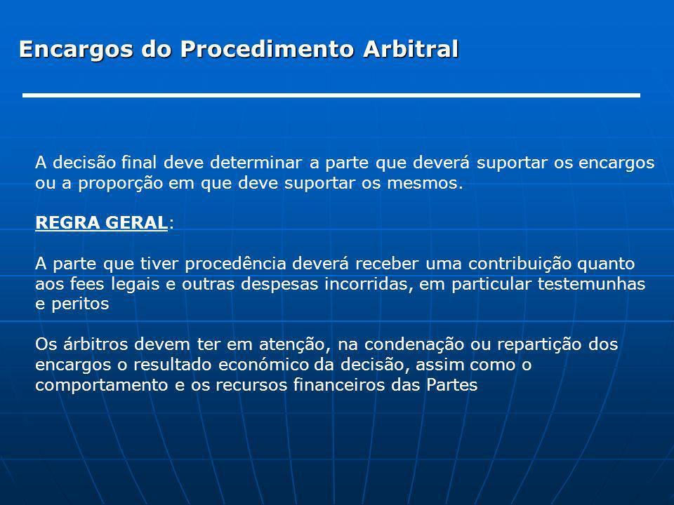 Encargos do Procedimento Arbitral A decisão final deve determinar a parte que deverá suportar os encargos ou a proporção em que deve suportar os mesmo