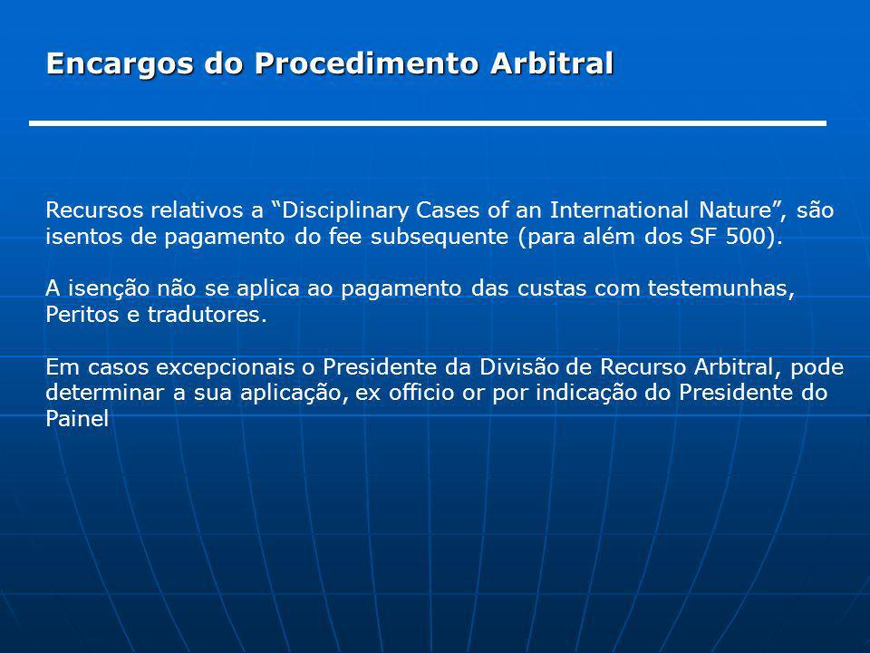 Encargos do Procedimento Arbitral Recursos relativos a Disciplinary Cases of an International Nature, são isentos de pagamento do fee subsequente (par