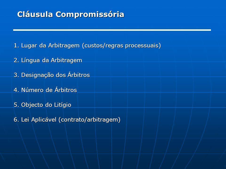 Cláusula Compromissória 1. Lugar da Arbitragem (custos/regras processuais) 2. Língua da Arbitragem 3. Designação dos Árbitros 4. Número de Árbitros 5.