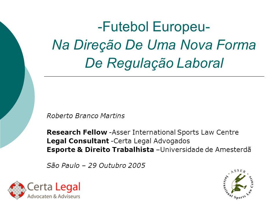 -Futebol Europeu- Na Direção De Uma Nova Forma De Regulação Laboral Roberto Branco Martins Research Fellow -Asser International Sports Law Centre Lega
