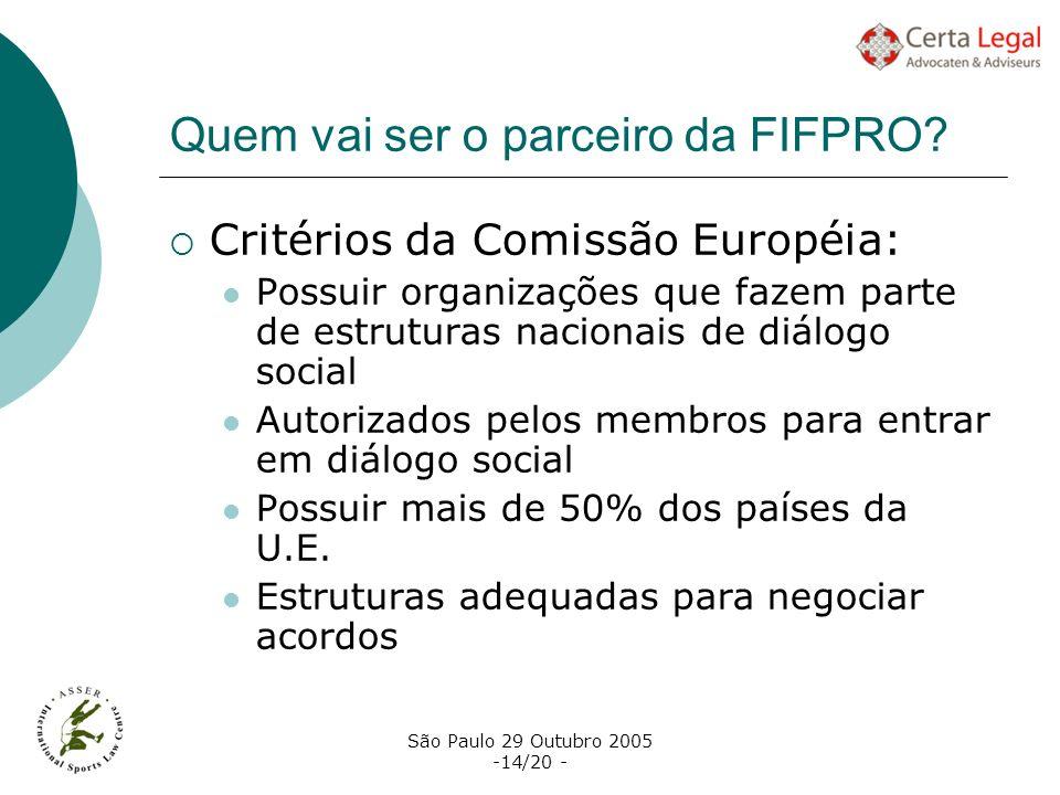 São Paulo 29 Outubro 2005 -14/20 - Quem vai ser o parceiro da FIFPRO? Critérios da Comissão Européia: Possuir organizações que fazem parte de estrutur