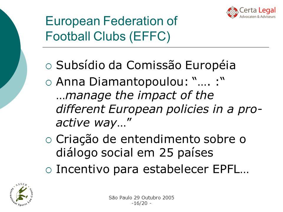 São Paulo 29 Outubro 2005 -16/20 - European Federation of Football Clubs (EFFC) Subsídio da Comissão Européia Anna Diamantopoulou: …. : …manage the im