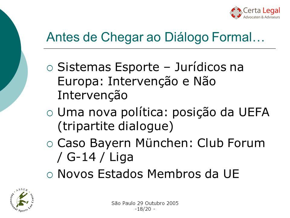 São Paulo 29 Outubro 2005 -18/20 - Antes de Chegar ao Diálogo Formal… Sistemas Esporte – Jurídicos na Europa: Intervenção e Não Intervenção Uma nova p