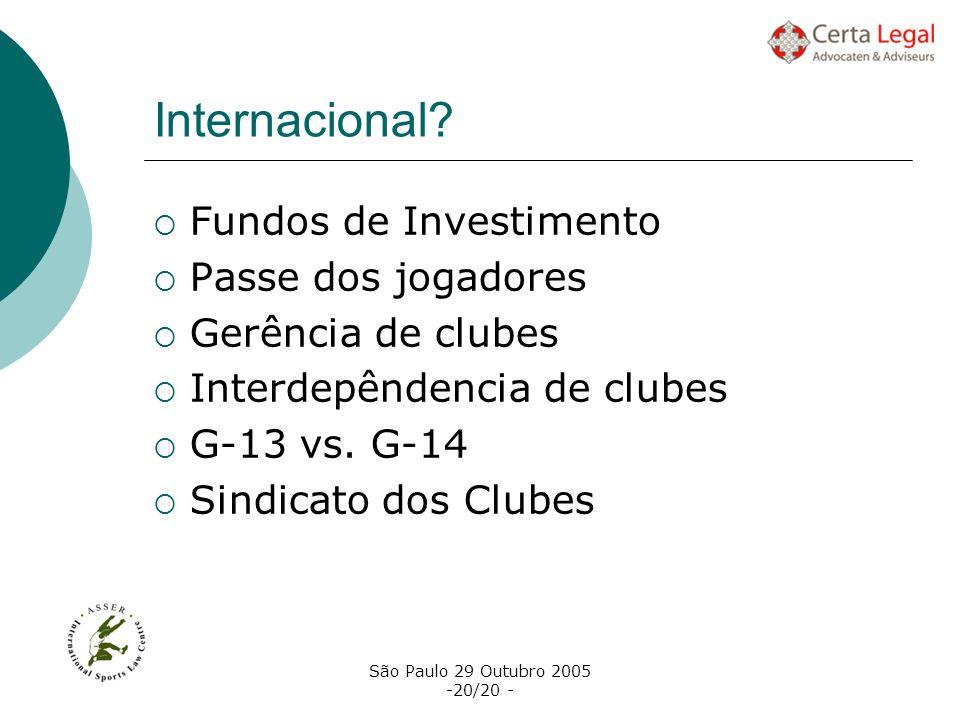 São Paulo 29 Outubro 2005 -20/20 - Internacional? Fundos de Investimento Passe dos jogadores Gerência de clubes Interdepêndencia de clubes G-13 vs. G-