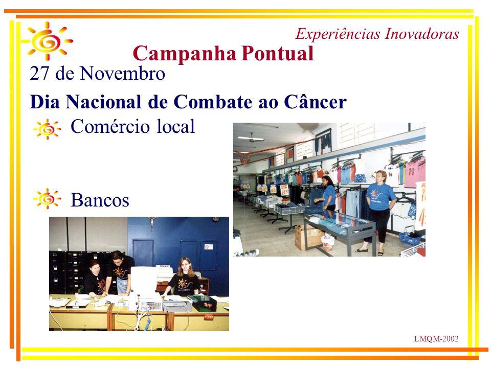 LMQM-2002 Experiências Inovadoras Campanha Pontual 27 de Novembro Dia Nacional de Combate ao Câncer Comércio local Bancos