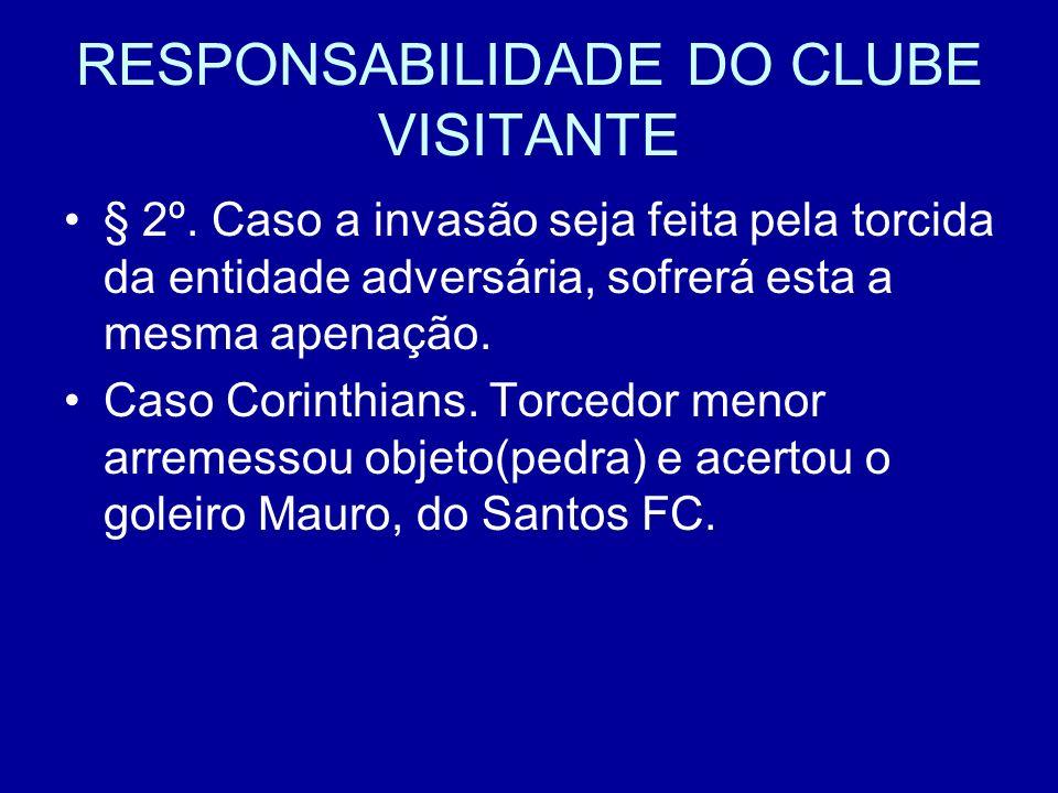 RESPONSABILIDADE DO CLUBE VISITANTE § 2º.