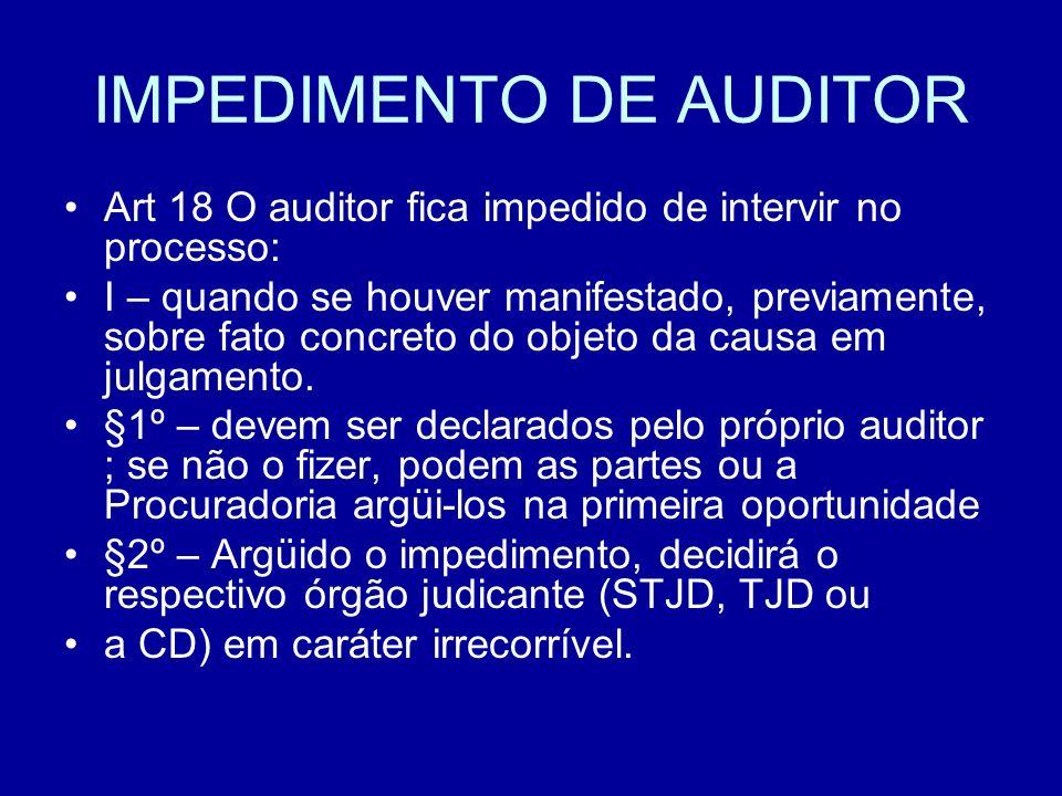 IMPEDIMENTO DE AUDITOR Art 18 O auditor fica impedido de intervir no processo: I – quando se houver manifestado, previamente, sobre fato concreto do objeto da causa em julgamento.