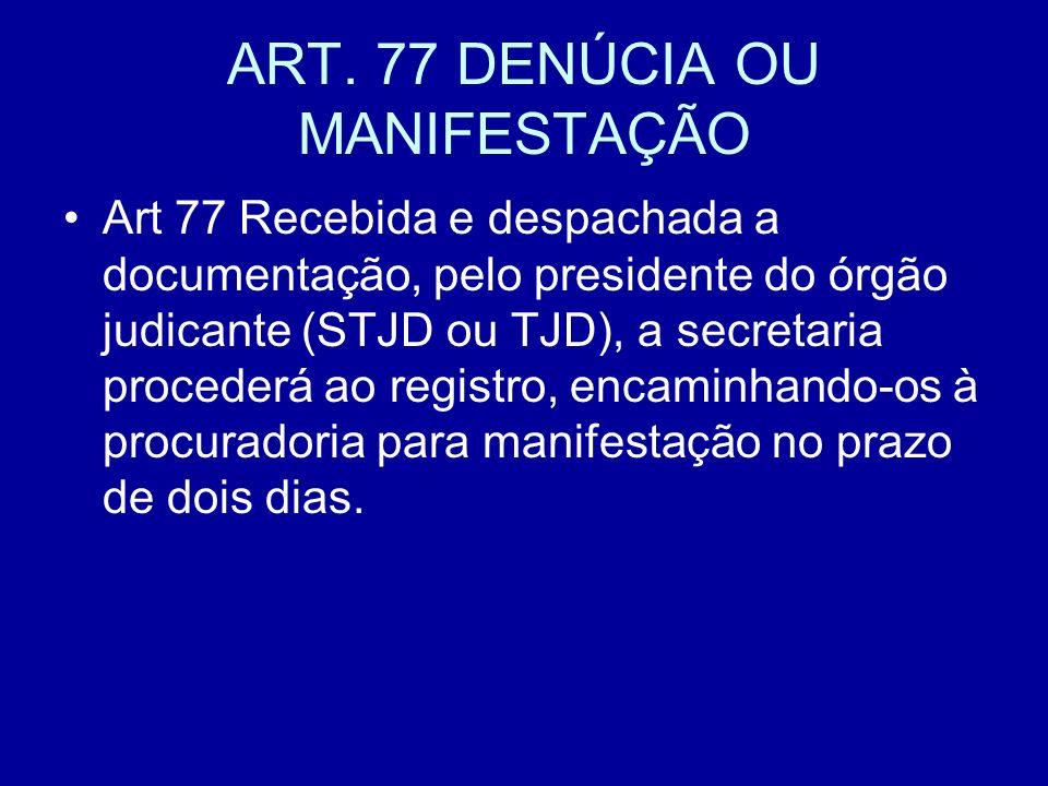 ART. 77 DENÚCIA OU MANIFESTAÇÃO Art 77 Recebida e despachada a documentação, pelo presidente do órgão judicante (STJD ou TJD), a secretaria procederá