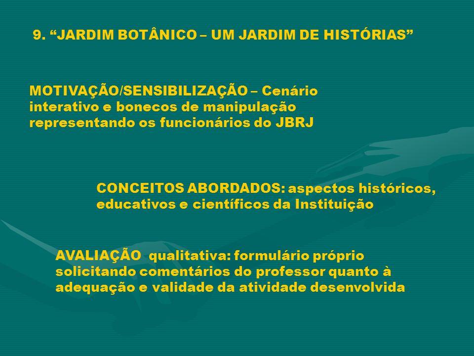 9. JARDIM BOTÂNICO – UM JARDIM DE HISTÓRIAS MOTIVAÇÃO/SENSIBILIZAÇÃO – Cenário interativo e bonecos de manipulação representando os funcionários do JB
