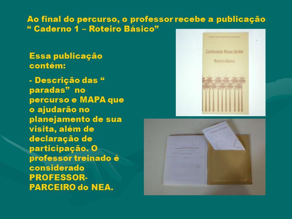 Ao final do percurso, o professor recebe a publicação Caderno 1 – Roteiro Básico Essa publicação contém: - Descrição das paradas no percurso e MAPA que o ajudarão no planejamento de sua visita, além de declaração de participação.