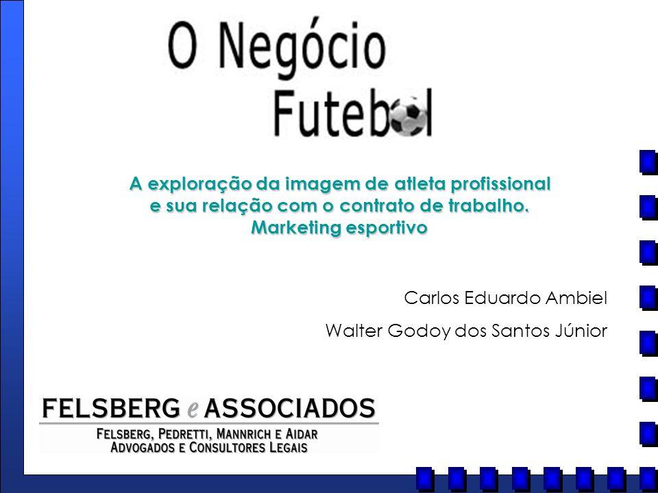 Carlos Eduardo Ambiel Walter Godoy dos Santos Júnior A exploração da imagem de atleta profissional e sua relação com o contrato de trabalho. Marketing
