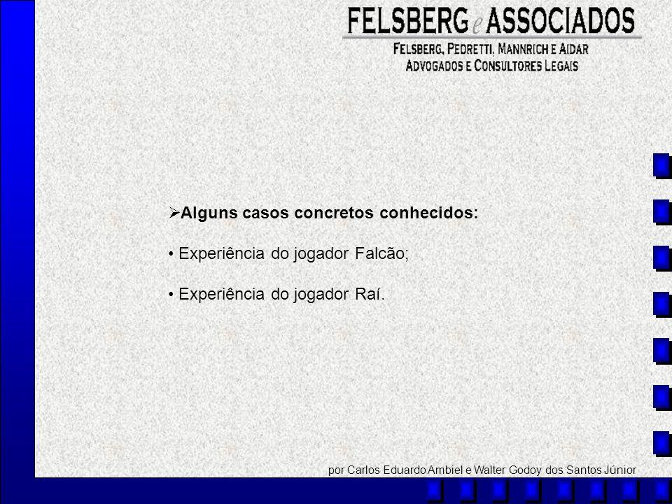 Alguns casos concretos conhecidos: Experiência do jogador Falcão; Experiência do jogador Raí. por Carlos Eduardo Ambiel e Walter Godoy dos Santos Júni
