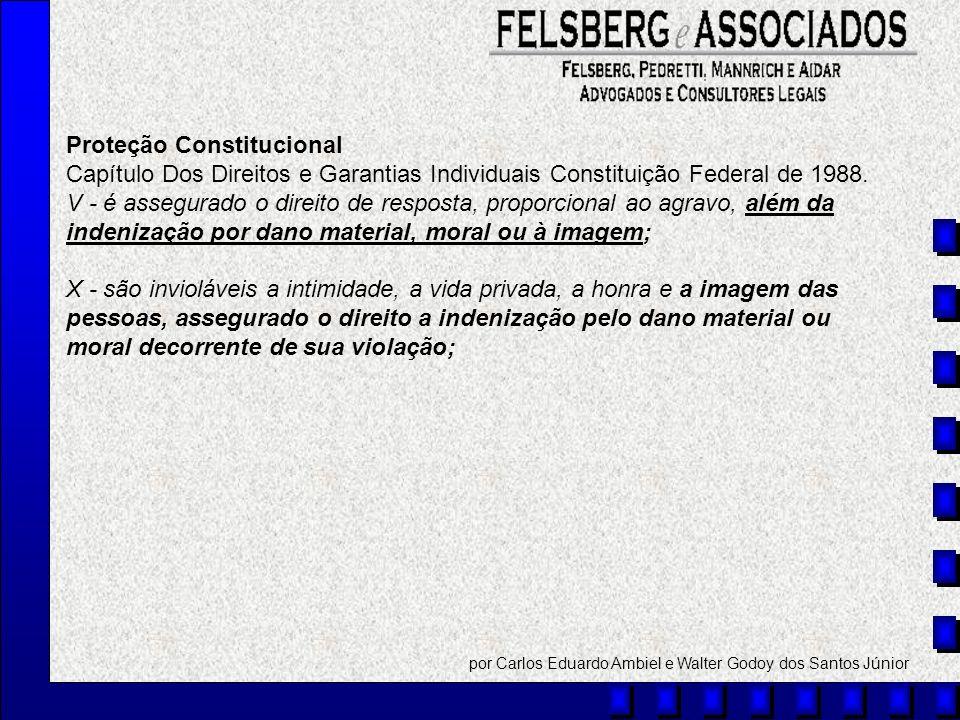 Proteção Constitucional Capítulo Dos Direitos e Garantias Individuais Constituição Federal de 1988. V - é assegurado o direito de resposta, proporcion