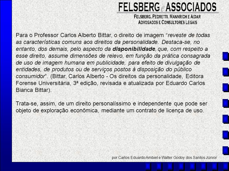Para o Professor Carlos Alberto Bittar, o direito de imagem reveste de todas as características comuns aos direitos da personalidade. Destaca-se, no e