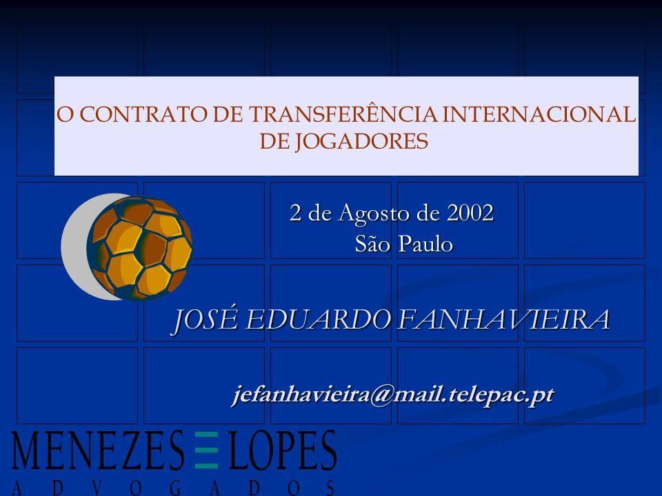 2 de Agosto de 2002 São Paulo JOSÉ EDUARDO FANHAVIEIRA jefanhavieira@mail.telepac.pt O CONTRATO DE TRANSFERÊNCIA INTERNACIONAL DE JOGADORES