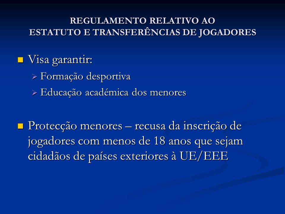 REGULAMENTO RELATIVO AO ESTATUTO E TRANSFERÊNCIAS DE JOGADORES Visa garantir: Visa garantir: Formação desportiva Formação desportiva Educação académic