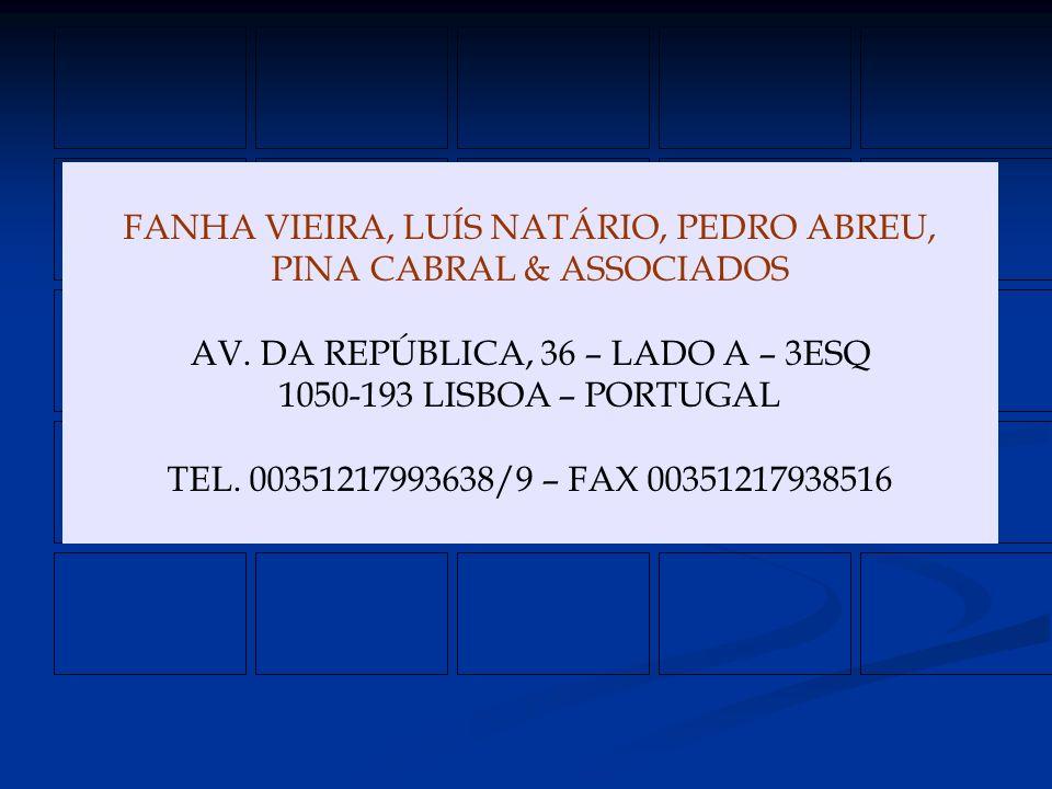 FANHA VIEIRA, LUÍS NATÁRIO, PEDRO ABREU, PINA CABRAL & ASSOCIADOS AV. DA REPÚBLICA, 36 – LADO A – 3ESQ 1050-193 LISBOA – PORTUGAL TEL. 00351217993638/