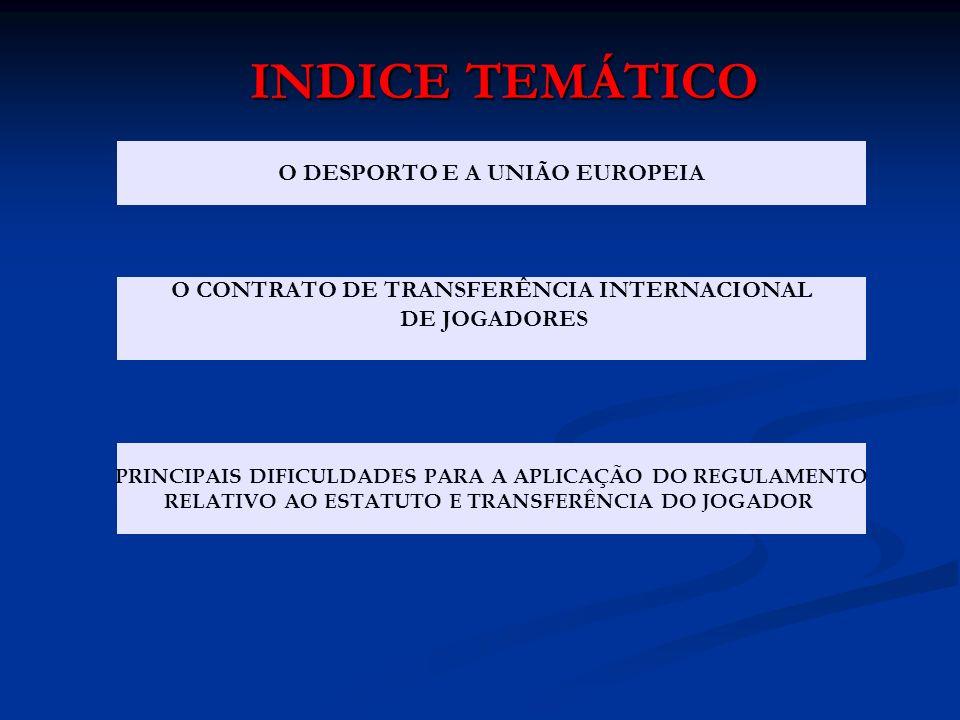 INDICE TEMÁTICO O DESPORTO E A UNIÃO EUROPEIA O CONTRATO DE TRANSFERÊNCIA INTERNACIONAL DE JOGADORES PRINCIPAIS DIFICULDADES PARA A APLICAÇÃO DO REGUL