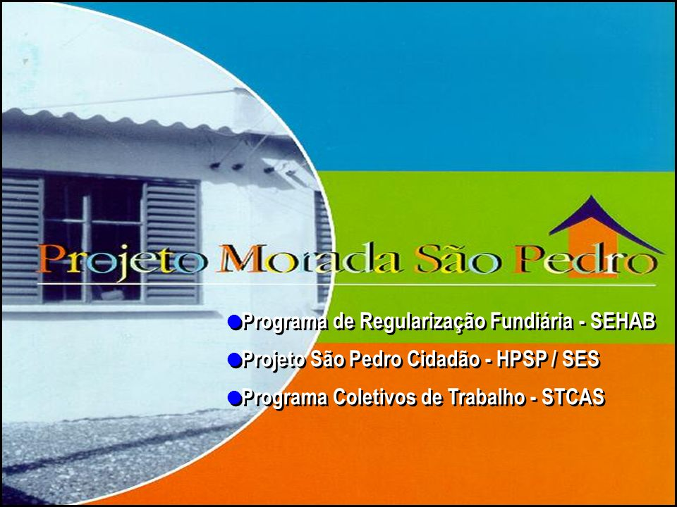 l Programa de Regularização Fundiária - SEHAB l Projeto São Pedro Cidadão - HPSP / SES l Programa Coletivos de Trabalho - STCAS l Programa de Regularização Fundiária - SEHAB l Projeto São Pedro Cidadão - HPSP / SES l Programa Coletivos de Trabalho - STCAS