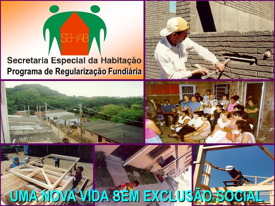 Programa de Regularização Fundiária UMA NOVA VIDA SEM EXCLUSÃO SOCIAL