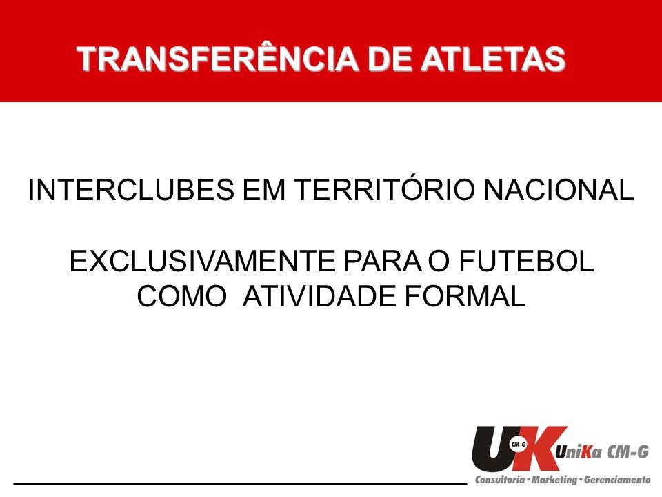 TRANSFERÊNCIA DE ATLETAS INTERCLUBES EM TERRITÓRIO NACIONAL EXCLUSIVAMENTE PARA O FUTEBOL COMO ATIVIDADE FORMAL
