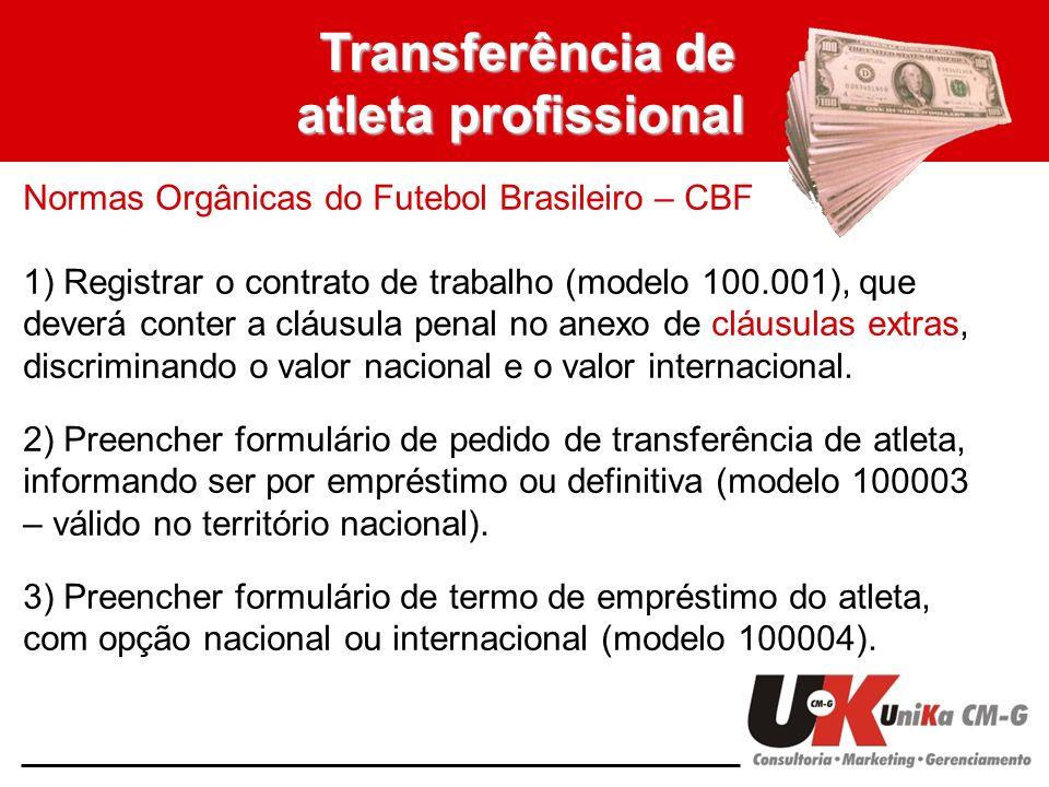 Transferência de atleta profissional Normas Orgânicas do Futebol Brasileiro – CBF 1) Registrar o contrato de trabalho (modelo 100.001), que deverá con
