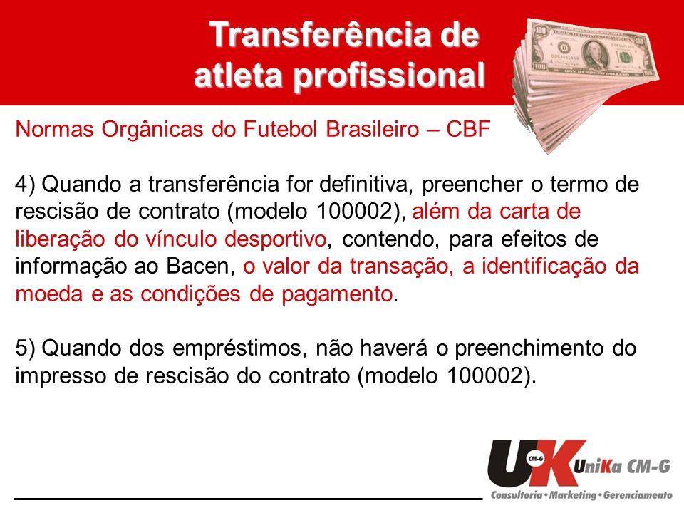 Transferência de atleta profissional Normas Orgânicas do Futebol Brasileiro – CBF 4) Quando a transferência for definitiva, preencher o termo de resci