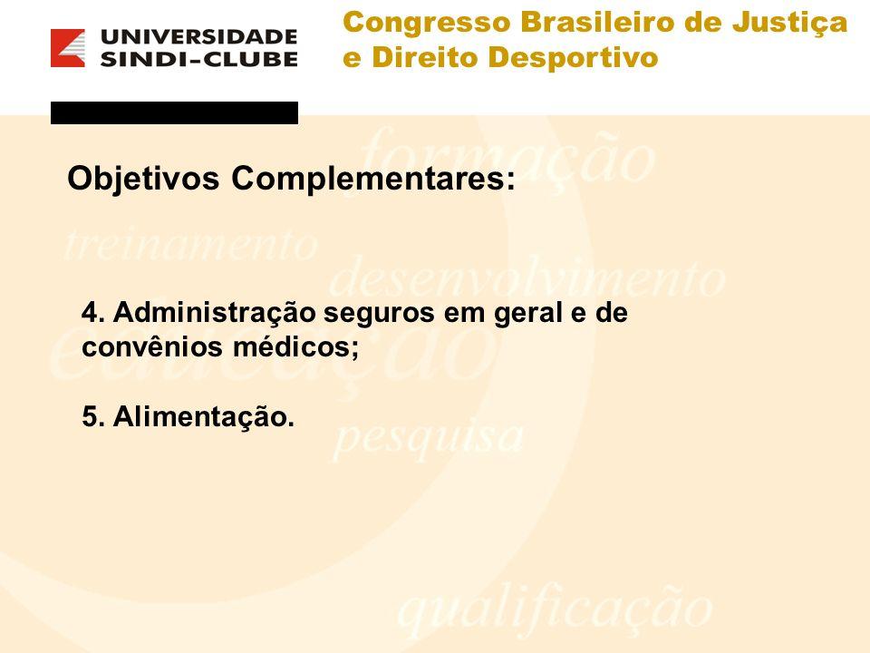 Congresso Brasileiro de Justiça e Direito Desportivo Objetivos Complementares: 4. Administração seguros em geral e de convênios médicos; 5. Alimentaçã