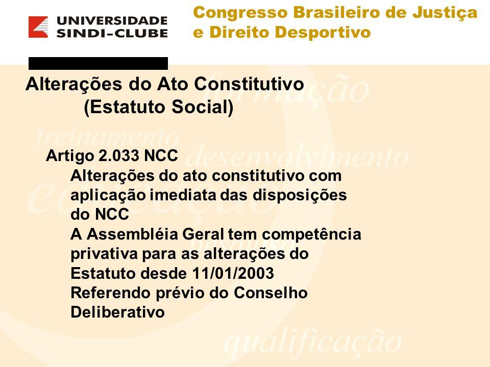 Congresso Brasileiro de Justiça e Direito Desportivo Alterações do Ato Constitutivo (Estatuto Social) Artigo 2.033 NCC Alterações do ato constitutivo