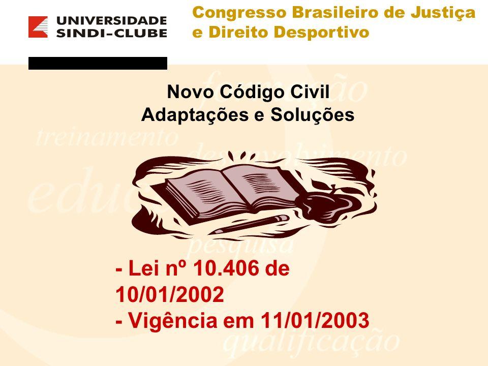 Congresso Brasileiro de Justiça e Direito Desportivo Novo Código Civil Adaptações e Soluções - Lei nº 10.406 de 10/01/2002 - Vigência em 11/01/2003