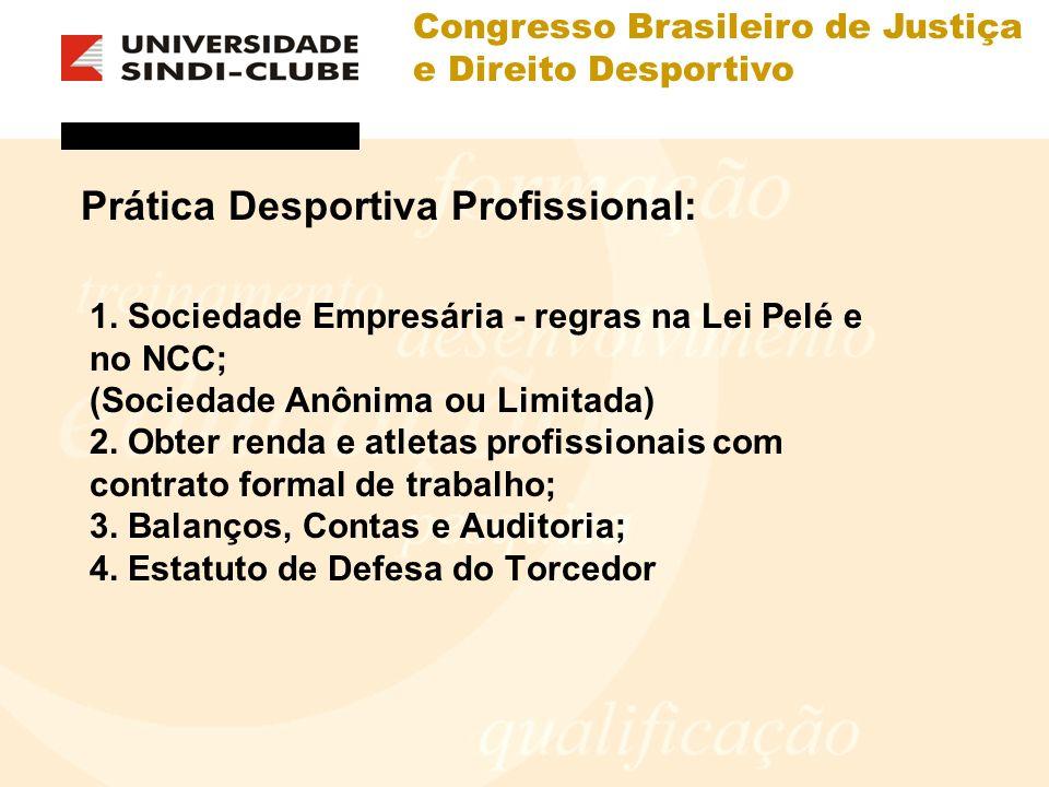 Congresso Brasileiro de Justiça e Direito Desportivo Prática Desportiva Profissional: 1. Sociedade Empresária - regras na Lei Pelé e no NCC; (Sociedad