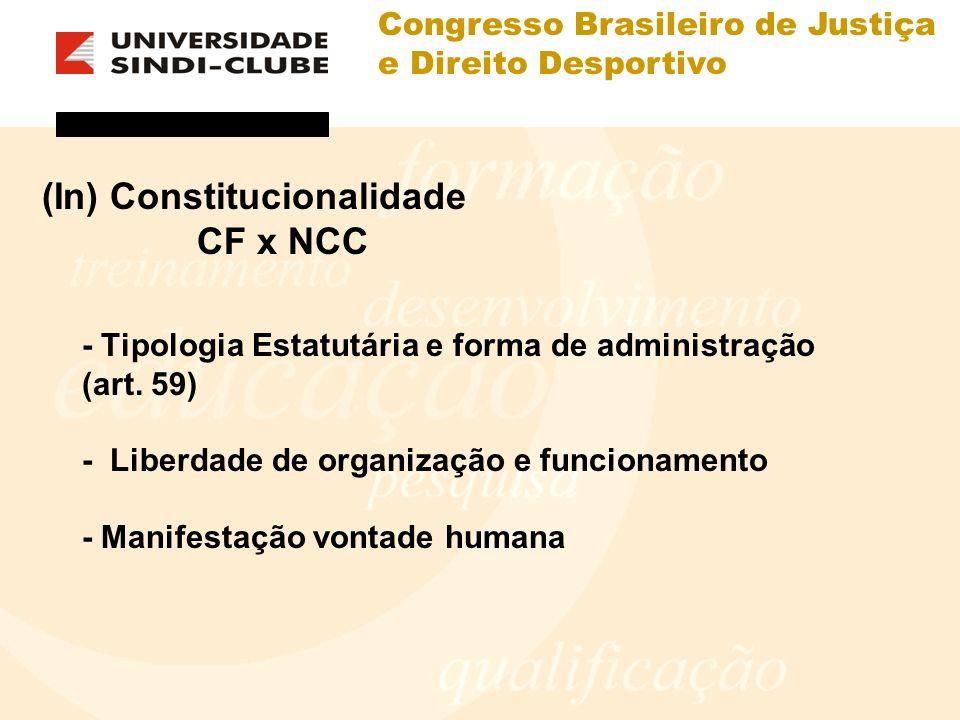 Congresso Brasileiro de Justiça e Direito Desportivo (In) Constitucionalidade CF x NCC - Tipologia Estatutária e forma de administração (art. 59) - Li