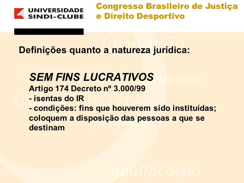 Congresso Brasileiro de Justiça e Direito Desportivo Definições quanto a natureza jurídica: SEM FINS LUCRATIVOS Artigo 174 Decreto nº 3.000/99 - isent