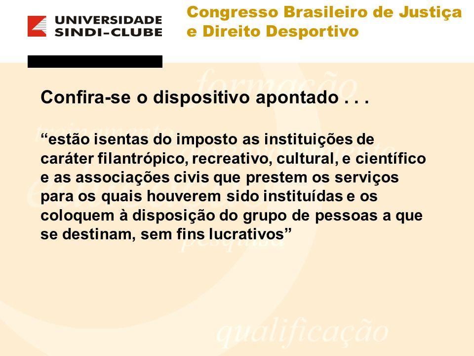 Congresso Brasileiro de Justiça e Direito Desportivo Confira-se o dispositivo apontado... estão isentas do imposto as instituições de caráter filantró