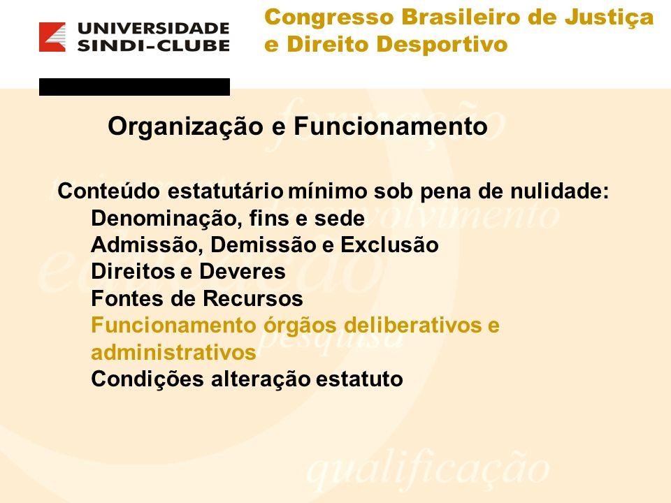 Congresso Brasileiro de Justiça e Direito Desportivo Organização e Funcionamento Conteúdo estatutário mínimo sob pena de nulidade: Denominação, fins e